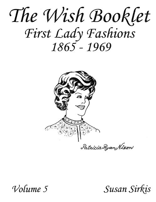 Volume 5: First Lady Fashions 1865-1969