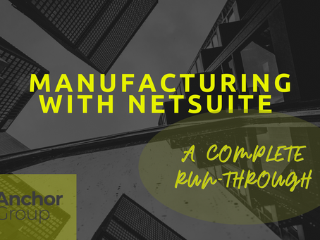 Manufacturing with NetSuite: A Complete Run-through