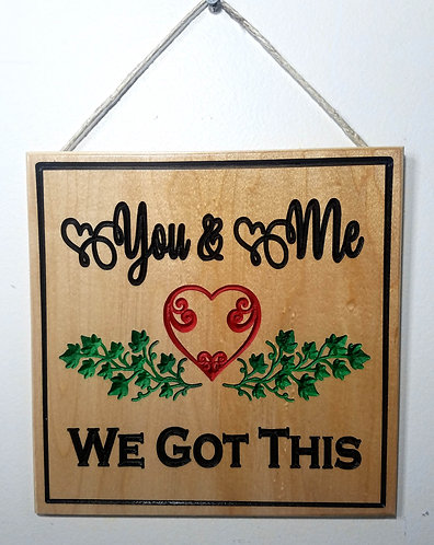 """You and Me We Got This 9""""x9"""" Wood Carved Sign"""