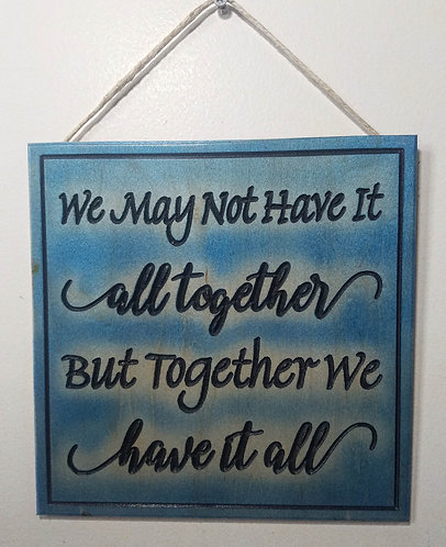 """Together We Have It all 9""""x9"""" Wood Carved Sign"""