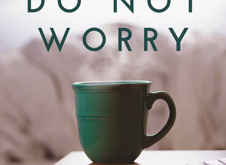 Do Not Worry, Do Not Be Afraid