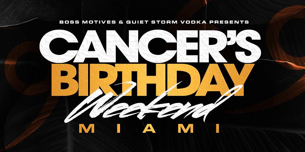 CANCER'S BIRTHDAY WEEKEND - MIAMI