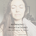 morning meditations_ for softness & peac