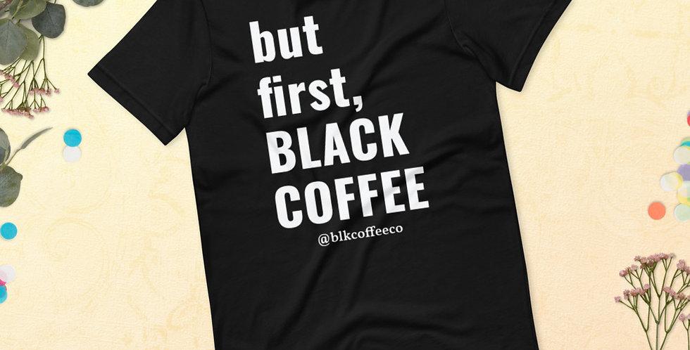 """but first, Black Coffee"" Short-Sleeve Unisex T-Shirt"