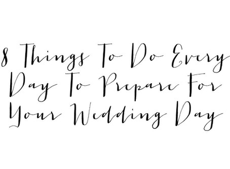 8 Things to Do Every Day to Prepare For Your Wedding Day