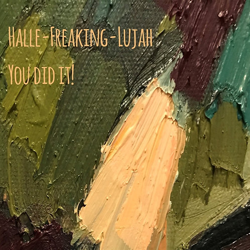 Halle-freaking-lujah