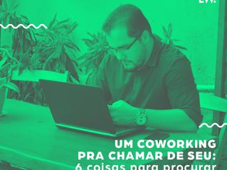 Escolhendo um COWORKING pra chamar de seu: 6 coisas para procurar em um coworking