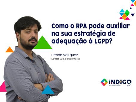 Como o RPA pode auxiliar na sua estratégia de adequação à LGPD.