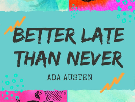 Better Late Than Never by Ada Austen