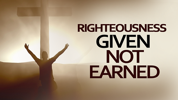 Righteousness Given Not Earned - 3 PT ( CD ) Series