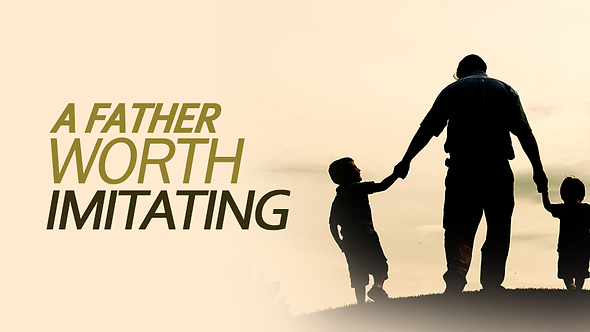 A FATHER WORTH IMITATING - 3 PT ( MP3 ) SERIES