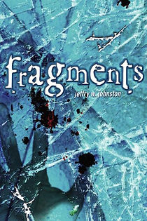 Fragments, a YA thriller by Jeffry W. Johnston