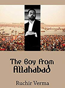 The Boy From Allahabad, by  Ruchir Verma