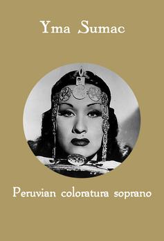 Yma Sumac, Peruvian colaratura soprano