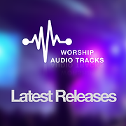 Worship Audio Tracks - Latest Releases