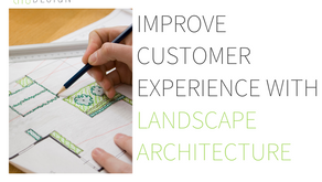 Improve Customer Experience With Landscape Architecture