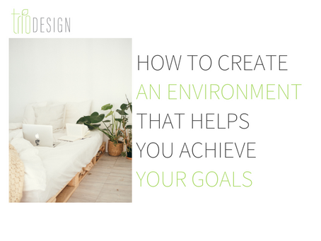 How to Create an Environment That Helps You Achieve Your Goals