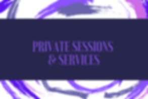 PRIVATE SESSIONS AND SERVICES.PNG