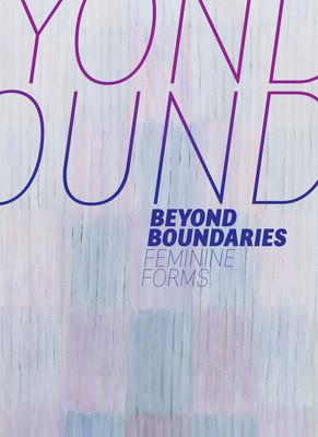 Cover to catalog for Beyond Boundaries: Feminine Forms.