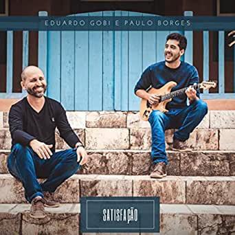 Eduardo Gobi e Paulo Borges - Satisfaçao
