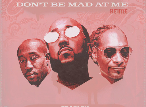 "Problem feat. Freddie Gibbs & Snoop Dogg - ""Don't Be Mad At Me"" (Remix)"