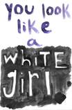 you look like a white girl