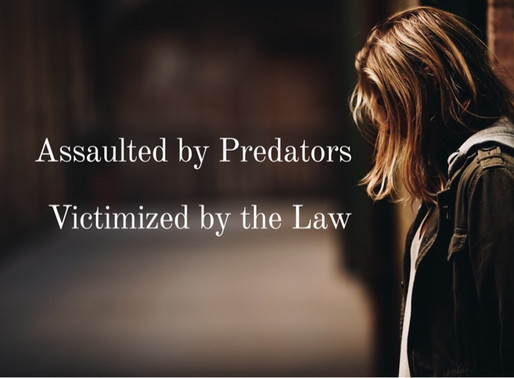 Assaulted by Predators, Victimized by the Law