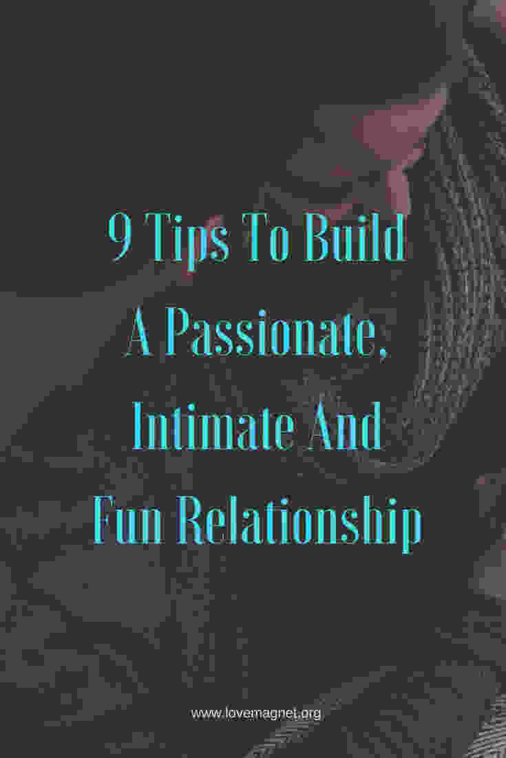 Discover the 9 tips to build a passionate, intimate and fun relationship now!
