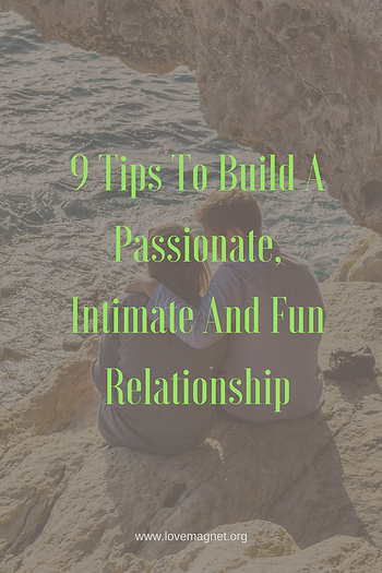 Learn the tips on how to build a passionate relationship