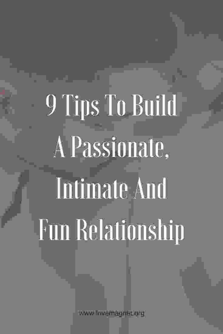 Learn the tips on how to build a passionate relationship. Discover the 9 tips to build a passionate, intimate and fun relationship now!