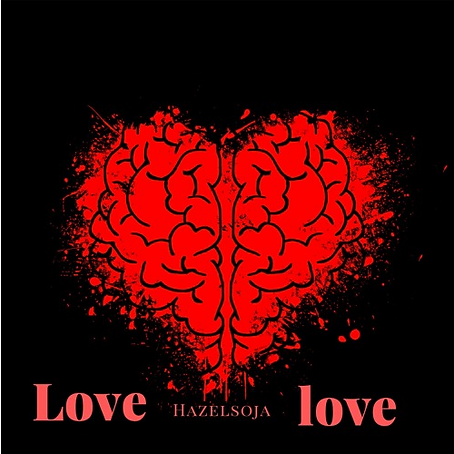 """Hazelsoja Releases A New Track Entitled """"Love Love"""" 
