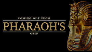 Coming Out From Pharaoh's Grip