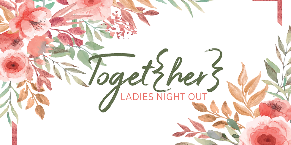 Toget{her}: Ladies Night Out