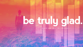 Be Truly Glad