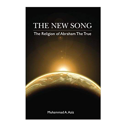 The New Song The Religion of Abraham The True