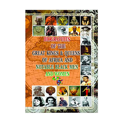 Biographies of the Great Kings & Queens of Africa and Notable Black Men & Women