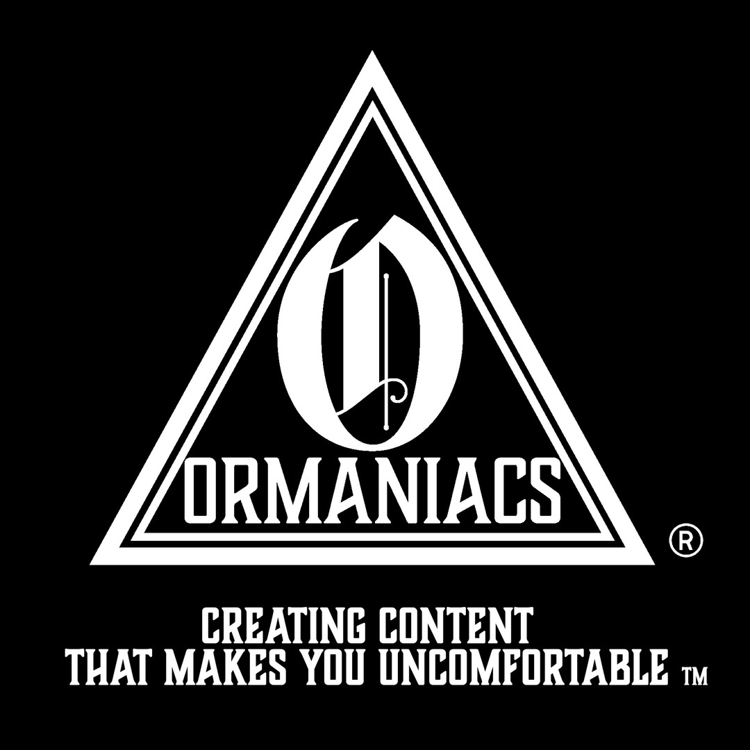"""Creating conent that makes you uncomfortable."" - ORMANIACS"