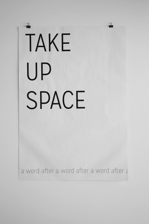 """A word after a word after a word (Take Up Space).  Screenprint on newsprint, 28"""" x 40"""", 2015"""