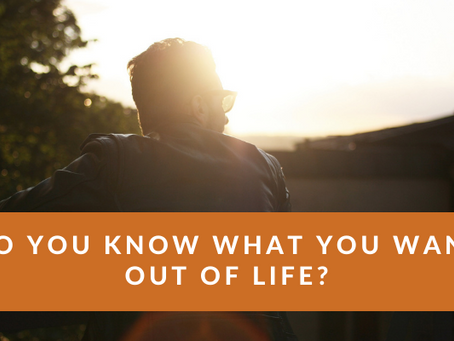Do you Know What you Want out of LIfe?