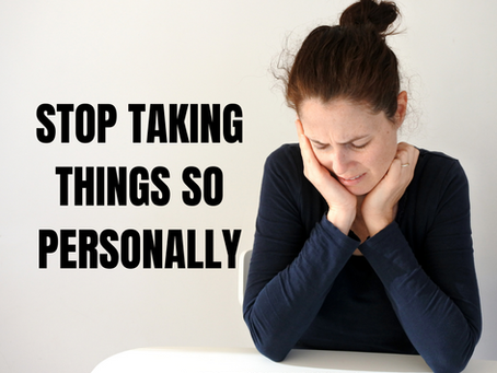 Stop Taking Things so Personally