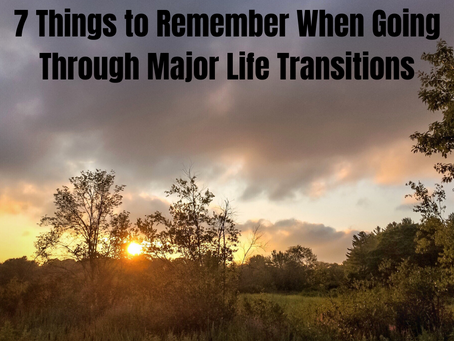 7 Things to Remember When Going Through Major Life Transitions