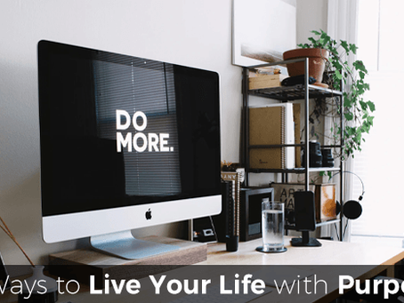 Six Ways to Live Your Life With Purpose