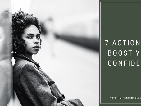 7 ACTIONS TO BOOST YOUR CONFIDENCE