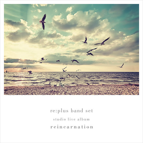 【ダウンロード販売】reincarnation(re:plus band set studio live album)