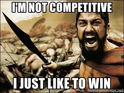 Meme: I'm not competitive I just like to win