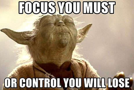 Yoda meme: Focus you must or control you will lose