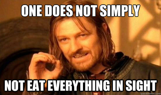Meme: one does not simply not eat everything in sight