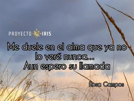 """""""Me duele en el alma que ya no le veré nunca, aun espero su llamada..."""" Rosa Campos"""