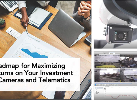 Roadmap for Maximizing Returns on Your Investment in Cameras and Telematics