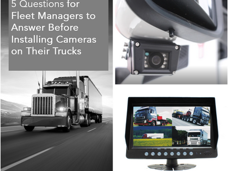 5 Questions for Fleet Managers to Answer Before Installing Cameras on Their Trucks